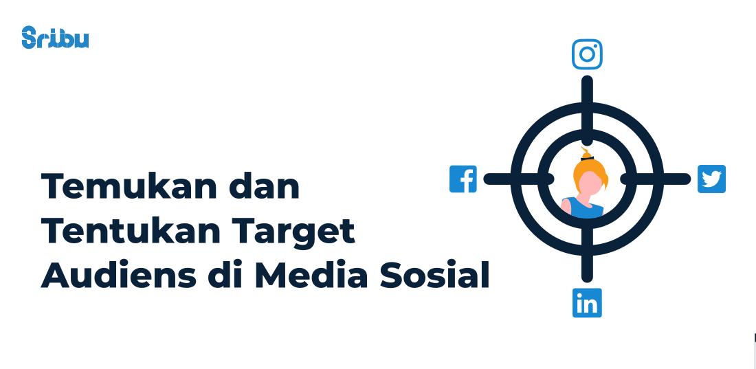 temukan dan tentukan target audiens di media sosial